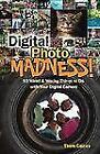Digital Photo Madness! : 50 Weird and Wacky Things to Do with Your Digital Camer