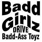 Badd Girlz Drive Badd Ass Toyz Window Decal Sticker Car Truck Vinyl Funny