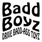 Badd Boyz Drive Badd Ass Toyz Window Decal Sticker Car Truck Vinyl Funny