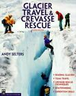 Glacier Travel and Crevasse Rescue by Andy Selters (2007, Paperback, Expanded)