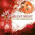 Not So Silent Night: Christmas with REO Speedwagon CD