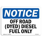 OSHA Notice Off Road Dyed Diesel Fuel Only Sign  Heavy Duty Sign or Label