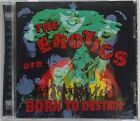 The Erotics Born To Destroy CD Cacophone Records 1997 Punk Rock Roll Explicit LN