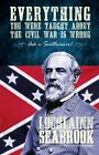 EVERYTHING YOU WERE TAUGHT ABOUT THE CIVIL WAR IS WRONG PB best seller