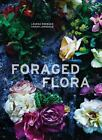 Foraged Flora : Found and Foraged Arrangements for Every Season by Louesa...