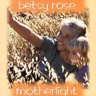 Rose, Betsy : Motherlight CD