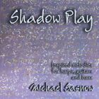Michael Sasnow : Shadow Play: Inspired Melodies for Harps Guitars