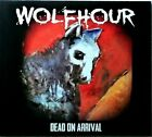 DEAD ON ARRIVAL By WOLFHOUR (CD 13 Tracks, Diablos Records Release, 2018 Import)