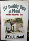 My Daddy Was a Pistol and Im a Son of a Gun by Lewis Grizzard  Author Signed