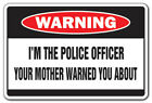 IM THE POLICE OFFICER Warning Sign mother gift cop detective law enforcement