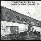 STRAPPING FIELDHANDS - Gobs on Midway: Singles 1991-1995 - CD ** Brand New **
