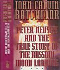JOHN CALVIN BATCHELOR Peter Nevsky and the True Story of the Russian Moon Land
