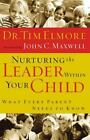 Nurturing The Leader Within Your Child What Every Parent Needs To Know Elmore