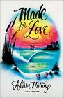 Made for Love A Novel by Alissa NuttingHardcover