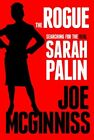 JOE MCGINNISS The Rogue Searching for the Real Sarah Palin  Brand New