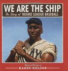 KADIR NELSON - We Are the Ship: The Story of Negro League ** Brand New **