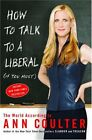ANN COULTER How to Talk to a Liberal If You Must The  Like New Mint