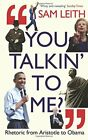 YOU TALKIN TO ME RHETORIC FROM ARISTOTLE TO OBAMA By Sam Leith BRAND NEW
