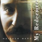 MATTHEW WARD - My Redeemer - CD - **Mint Condition** - RARE
