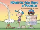 HOUSTON, YOU HAVE A PROBLEM A FOXTROT COLLECTION By Bill Amend **BRAND NEW**