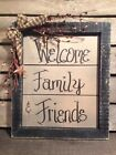 Welcome family and friends sign handmade country primitive farmhouse Decor