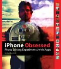 IPHONE OBSESSED: PHOTO EDITING EXPERIMENTS WITH APPS By Dan Marcolina EXCELLENT