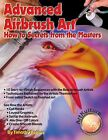 ADVANCED AIRBRUSH ART HOW TO SECRETS FROM MASTERS By Timothy Remus Excellent