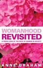 WOMANHOOD REVISITED: A FRESH LOOK AT ROLE OF WOMEN IN MINISTRY By Anne Graham