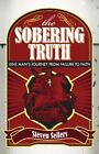 SOBERING TRUTH: ONE MAN'S JOURNEY FROM FAILURE TO FAITH By Steven Sellers *VG+*