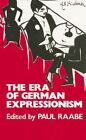 ERA OF GERMAN EXPRESSIONISM By Paul Raabe BRAND NEW