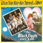 BLACK EAGLE JAZZ BAND - When Your Hair Has Turned Silver - CD - *SEALED/NEW*