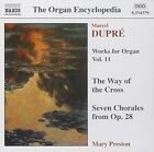 DUPRE - Works For Organ 11 / Way Of Cross / 7 Chorals - CD - **SEALED/ NEW**
