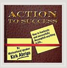 MOTIVATIONAL SPEAKER KIRK ABRIGO - Action To Success (how To Fearlessly And NEW