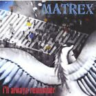 MATREX - I'll Always Remember - CD - **BRAND NEW/STILL SEALED**