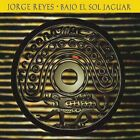 JORGE REYES - Bajo El Sol Jaguar - CD - **BRAND NEW/STILL SEALED** - RARE