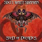 SIXTY WATT SHAMAN - Seed Of Decades - CD - **Excellent Condition**