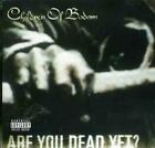 CHILDREN OF BODOM - Are You Dead Yet - CD - Import - **BRAND NEW/STILL SEALED**