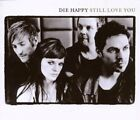 DIE HAPPY - Still Love You - CD - Single Import - **BRAND NEW/STILL SEALED**