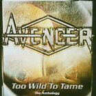 AVENGER - Too Wild To Tame: Anthology - 2 CD - Import - **Excellent Condition**