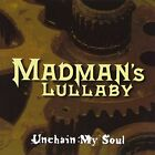 MADMAN'S LULLABY - Unchain My Soul - CD - **BRAND NEW/STILL SEALED**