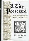 A CITY POSSESSED CHRISTCHURCH CIVIC CRECHE CASE By Lynley Hood Hardcover VG