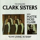 DYNAMIC CLARK SISTERS WITH MATTIE - Is My Living In Vain - CD - *SEALED/NEW*