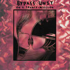 BYPASS UNIT - On A Trance-mission - CD - **Excellent Condition** - RARE