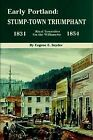 EARLY PORTLAND: STUMP -TOWN TRIUMPHANT By Eugene E. Snyder - Hardcover **Mint**