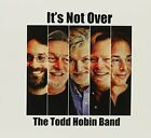 TODD HOBIN BAND - It's Not Over - CD - **BRAND NEW/STILL SEALED**