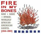 FIRE IN MY BONES: RAW, RARE & OTHERWORLDLY AFRICAN-AMERICAN GOSPEL, 1944-2007 VG