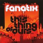 FANATIX - This Thing Of Ours - CD - **BRAND NEW/STILL SEALED**