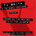 TV SMITH & BORED TEENAGERS - Crossing Red Sea With Adverts Live At 100 Club NEW