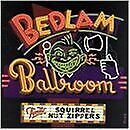 SQUIRREL NUT ZIPPERS - Bedlam Ballroom - CD - **BRAND NEW/STILL SEALED** - RARE