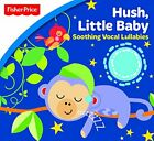 FISHER PRICE - Fisher-price Hush Little Baby Soothing Vocal Lullabies Music NEW